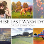 These Last Warm Days - Group Exhibition